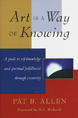 Art Is a Way of Knowing By Allen, Pat B., Ph.D.